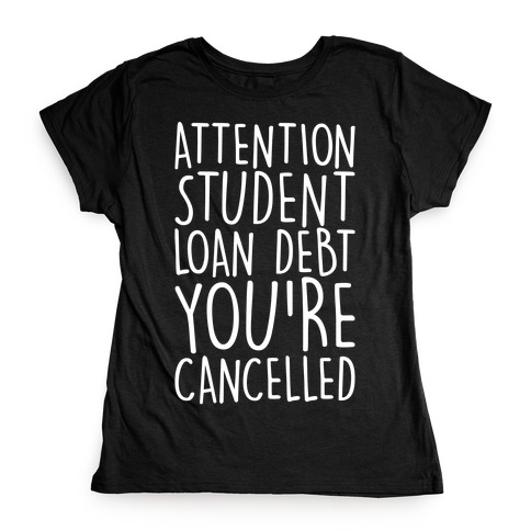Attention Student Loan Debt You're Cancelled White Print Womens T-Shirt