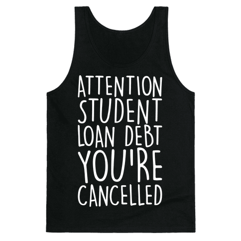 Attention Student Loan Debt You're Cancelled White Print Tank Top