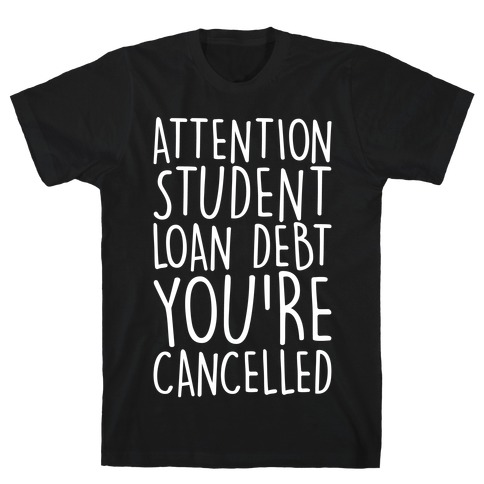 Attention Student Loan Debt You're Cancelled White Print T-Shirt