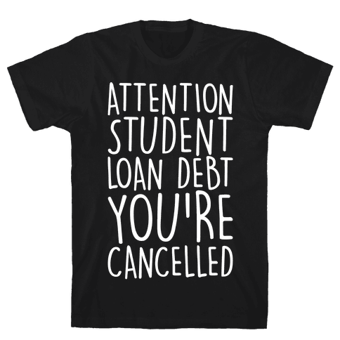 Attention Student Loan Debt You're Cancelled White Print Mens/Unisex T-Shirt