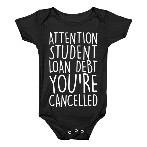 Attention Student Loan Debt You're Cancelled White Print Baby Onesy