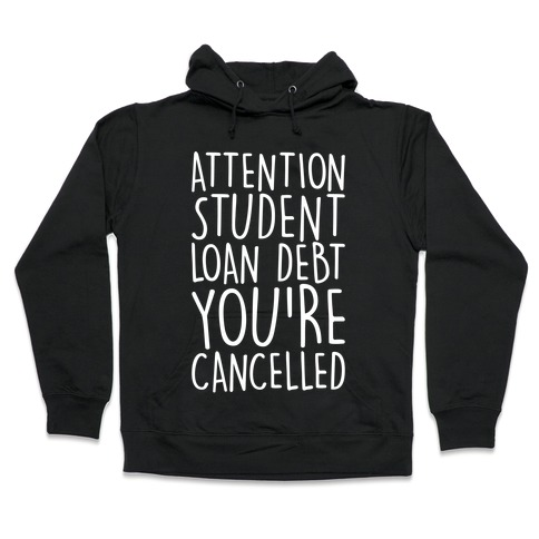 Attention Student Loan Debt You're Cancelled White Print Hooded Sweatshirt
