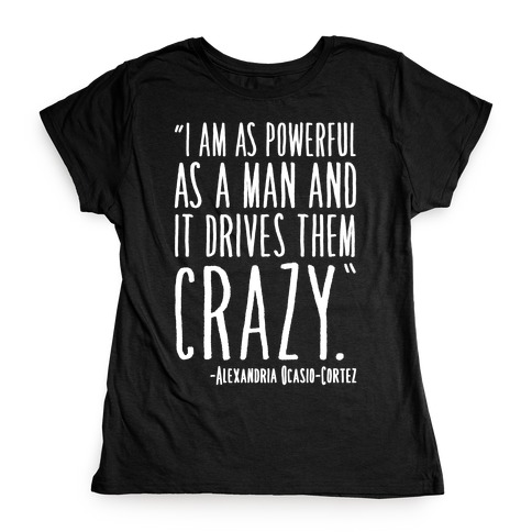 I Have As Much Power As A Man AOC Quote White Print Womens T-Shirt