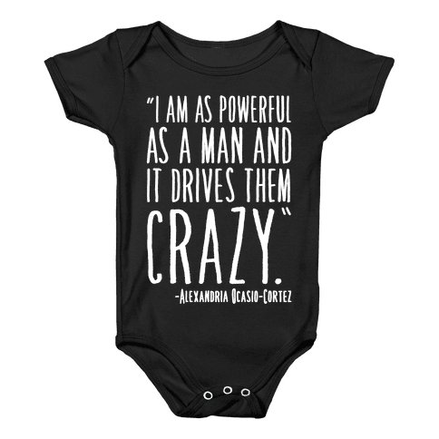 I Have As Much Power As A Man AOC Quote White Print Baby Onesy
