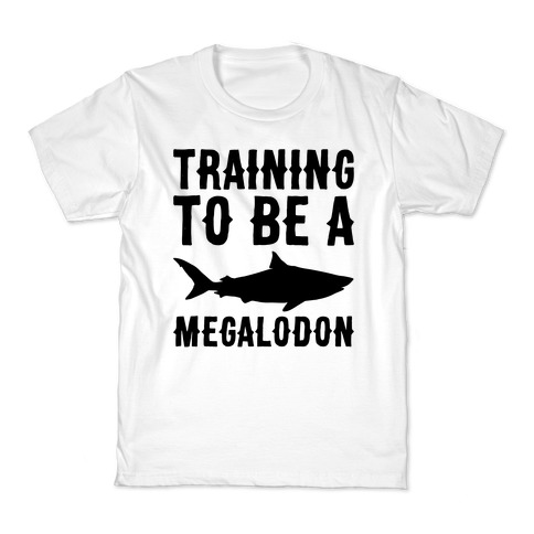 dc745b3aa8 Training To Be A Megalodon Kids T-Shirt