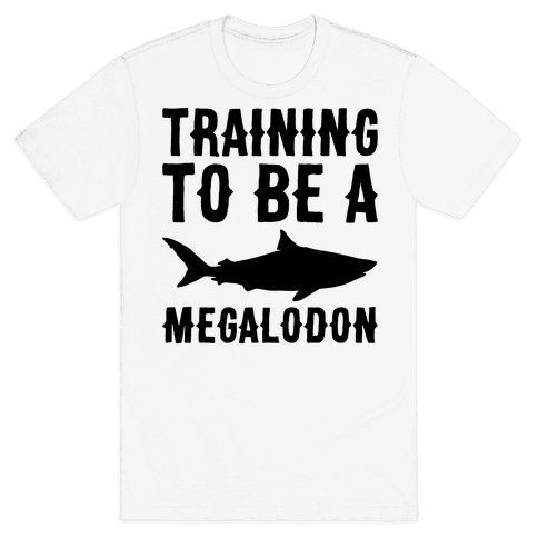 Training To Be A Megalodon Mens T-Shirt