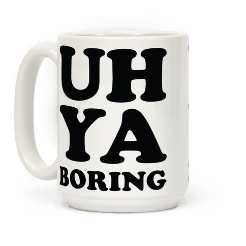 Uh Ya Boring Coffee Mug