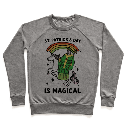 St. Patrick's Day Is Magical Pullover