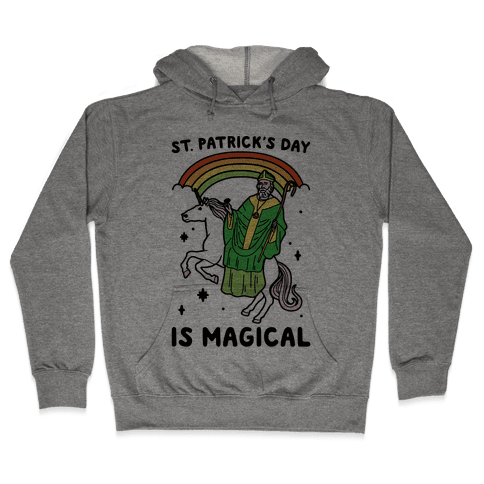 St. Patrick's Day Is Magical Hooded Sweatshirt