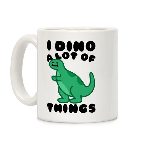 I Dino A Lot of Things Coffee Mug