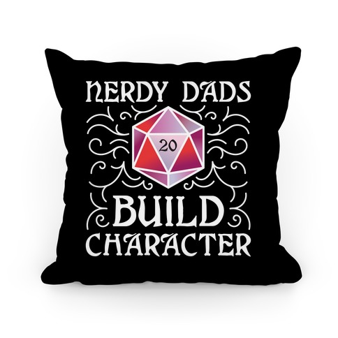 Nerdy Dads Build Character Pillow