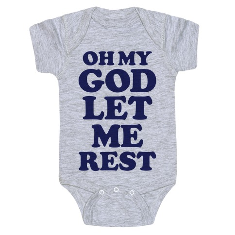 Oh My God Let Me Rest Baby Onesy