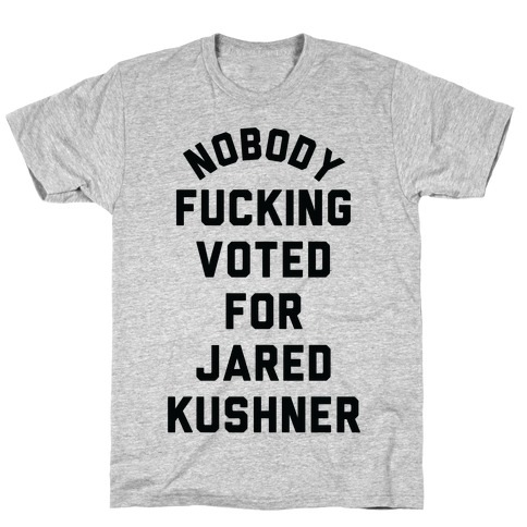 Nobody F***ing voted for Jared Kushner T-Shirt