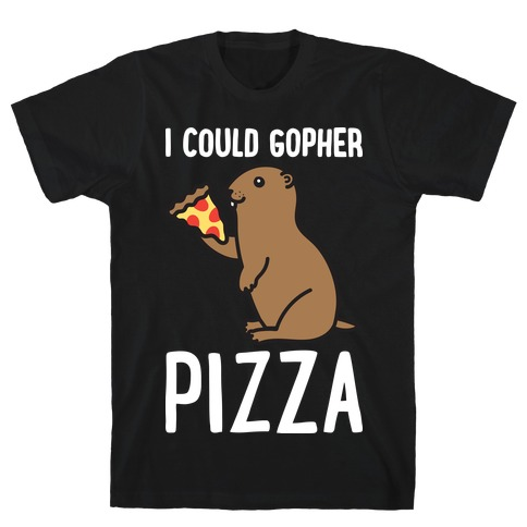 I Could Gopher Pizza T-Shirt