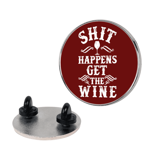 Shit Happens Get the Wine pin