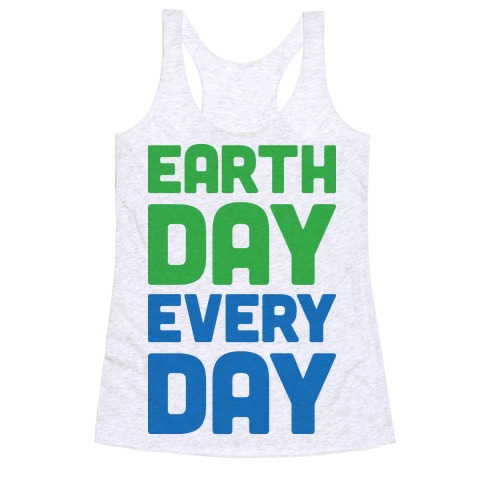 Earth Day Every Day Racerback Tank Top