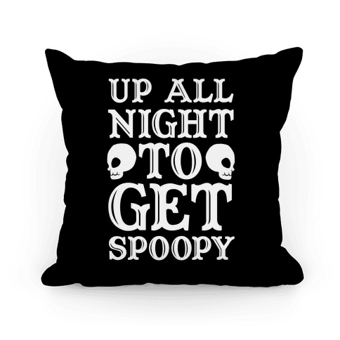 Up All Night To Get Spoopy Pillow