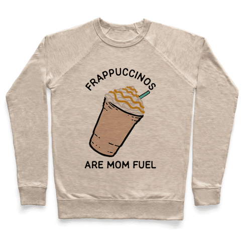Frappuccinos are Mom Fuel Pullover