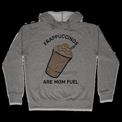 Frappuccinos are Mom Fuel Hooded Sweatshirt