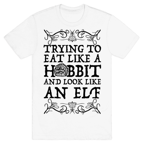 Trying To Eat Like a Hobbit and Look Like an Elf Mens/Unisex T-Shirt