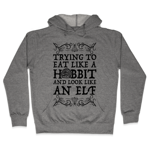 Trying To Eat Like a Hobbit and Look Like an Elf Hooded Sweatshirt