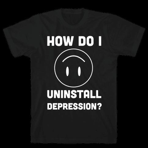 How Do I Uninstall Depression? Mens T-Shirt