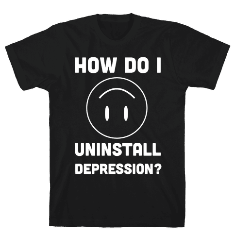 How Do I Uninstall Depression? Mens T-Shirt