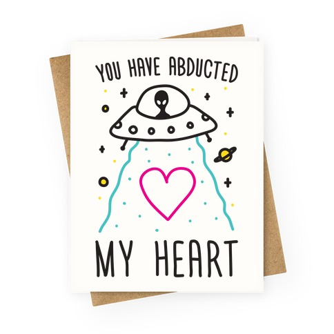 You Have Abducted My Heart Greeting Card