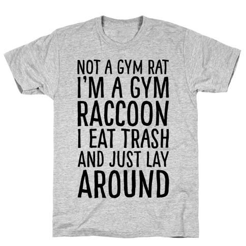 Not A Gym Rat I'm A Gym Raccoon T-Shirt