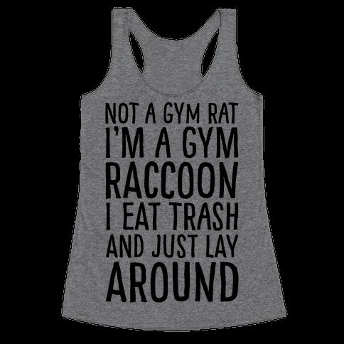 Not A Gym Rat I'm A Gym Raccoon Racerback Tank Top