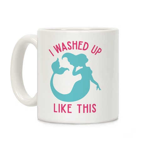 I Washed Up Like This Coffee Mug