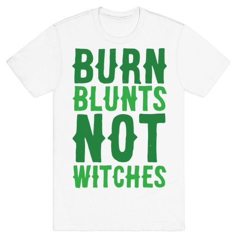 Burn Blunts, Not Witches T-Shirt