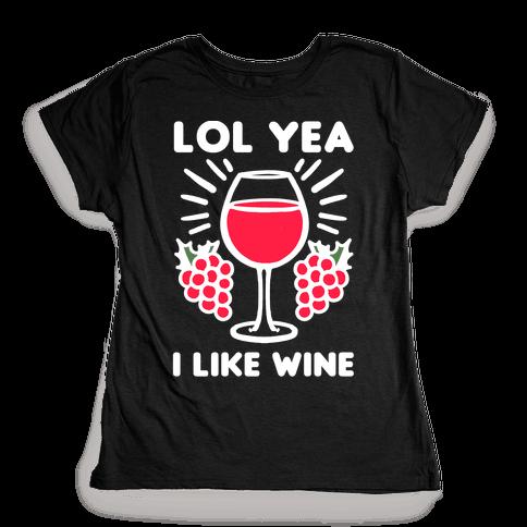 Lol Yeah I Like Wine Womens T-Shirt