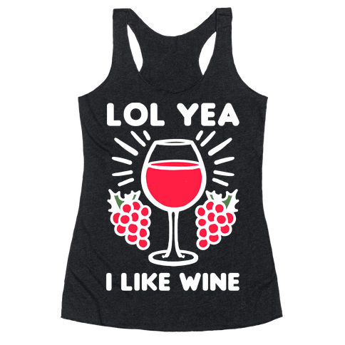 Lol Yeah I Like Wine Racerback Tank Top