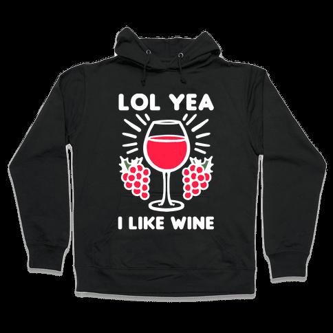 Lol Yeah I Like Wine Hooded Sweatshirt