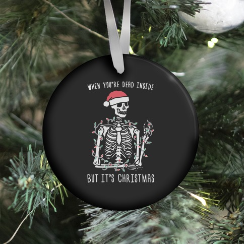 When You're Dead Inside But It's Christmas Ornament