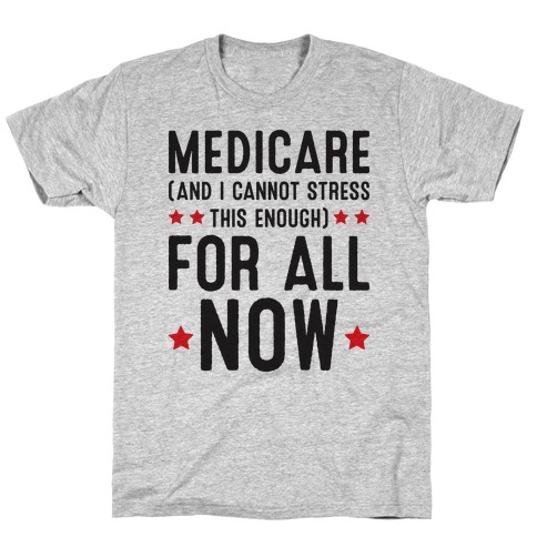 Medicare (And I Cannot Stress This Enough) For All NOW T-Shirt