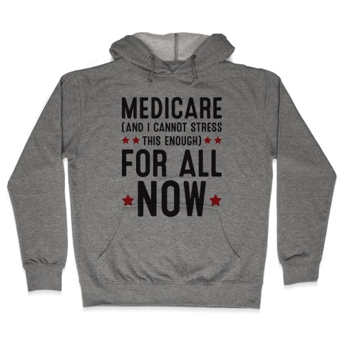 Medicare (And I Cannot Stress This Enough) For All NOW Hooded Sweatshirt