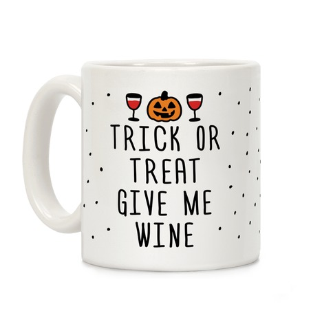 Trick Or Treat Give Me Wine Coffee Mug
