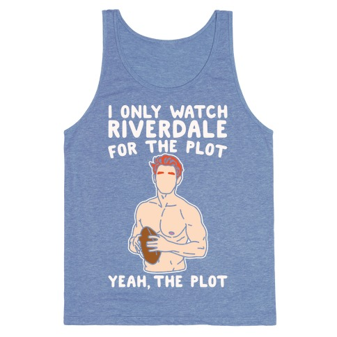 I Only Watch Riverdale For The Plot Parody White Print Tank Top