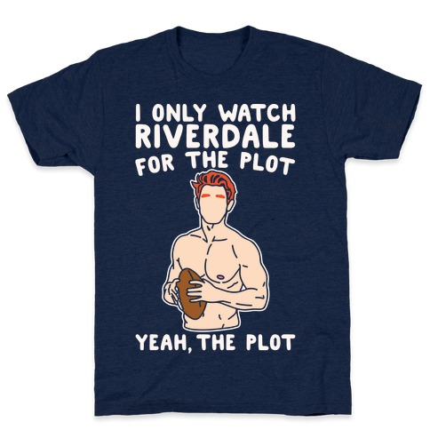 I Only Watch Riverdale For The Plot Parody White Print T-Shirt