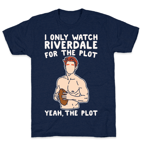 I Only Watch Riverdale For The Plot Parody White Print Mens T-Shirt