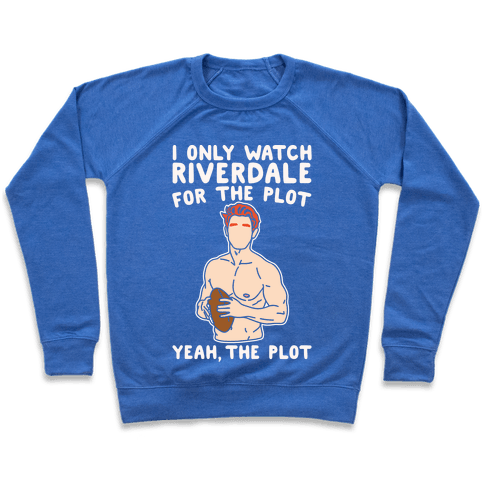 I Only Watch Riverdale For The Plot Parody White Print Pullover