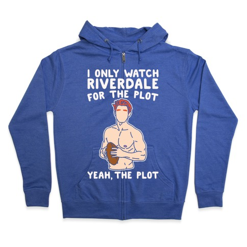 I Only Watch Riverdale For The Plot Parody White Print Zip Hoodie