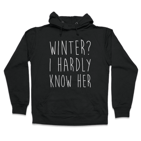Winter? I Hardly Know Her Hooded Sweatshirt
