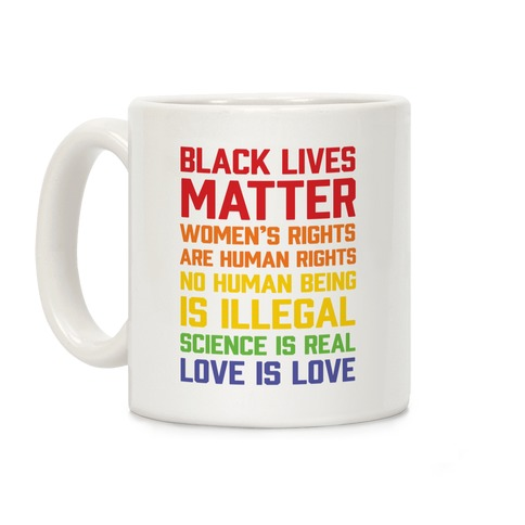 Black Lives Matter Women's Rights Are Human Rights No Human Being Is Illegal Science Is Real Love Is Love Coffee Mug