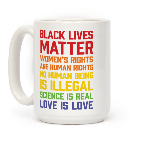 Black Lives Matter Women's Rights Are Human Rights No Human Being Is Illegal Science Is Real Love Is Love
