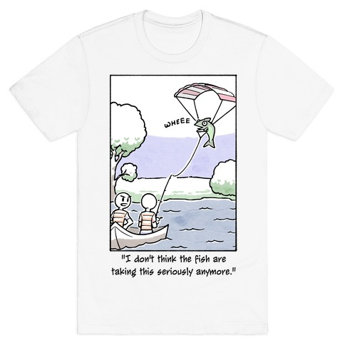 The Fish Aren't Taking This Seriously Mens/Unisex T-Shirt