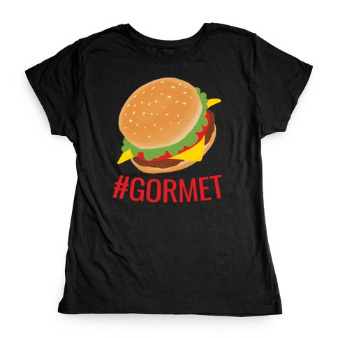 #Gormet  Womens T-Shirt