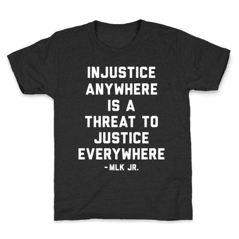 Injustice Anywhere Is A Threat To Justice Everywhere Kids T-Shirt